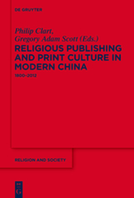 RELIGIOUS PUBLISHING AND PRINT CULTURE IN MODERN CHINA - Clart Philip
