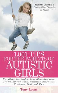 1,001 TIPS FOR THE PARENTS OF AUTISTIC GIRLS - Lyons Tony