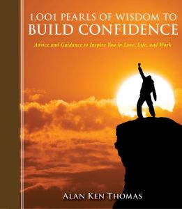 1,001 PEARLS OF WISDOM TO BUILD CONFIDENCE - Ken Thomas Alan