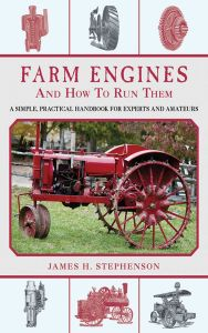 FARM ENGINES AND HOW TO RUN THEM - H. Stephenson James