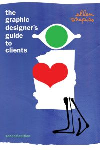 THE GRAPHIC DESIGNER'S GUIDE TO CLIENTS - M. Shapiro Ellen