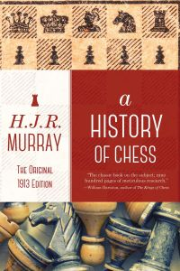 A HISTORY OF CHESS - J. R. Murray H.