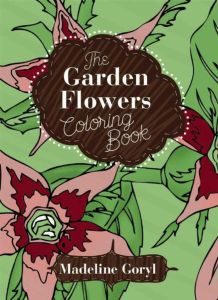 THE GARDEN FLOWERS COLORING BOOK - Goryl Madeline