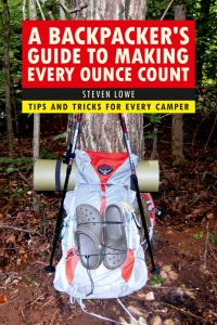A BACKPACKER'S GUIDE TO MAKING EVERY OUNCE COUNT - Lowe Steven
