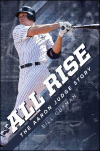 ALL RISE  THE AARON JUDGE STORY - Gutman Bill