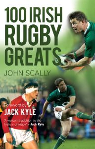 100 IRISH RUGBY GREATS - Scally John