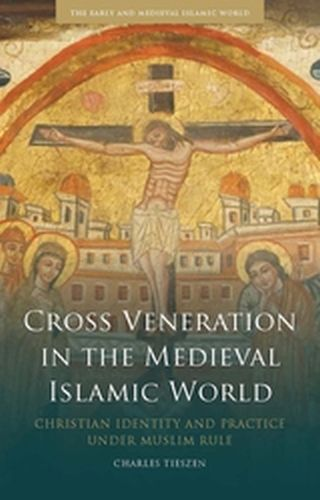 CROSS VENERATION IN THE MEDIEVAL ISLAMIC WORLD - Mottahedeh Roy