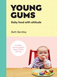 YOUNG GUMS: BABY FOOD WITH ATTITUDE - Bentley Beth