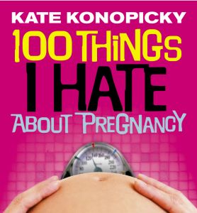 100 THINGS I HATE ABOUT PREGNANCY - Konopicky Kate