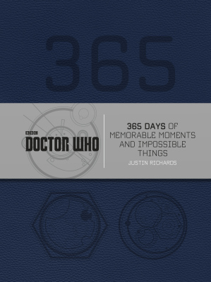DOCTOR WHO: 365 DAYS OF MEMORABLE MOMENTS AND IMPOSSIBLE THINGS - Richards Justin