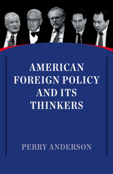 AMERICAN FOREIGN POLICY AND ITS THINKERS - Perry Anderson
