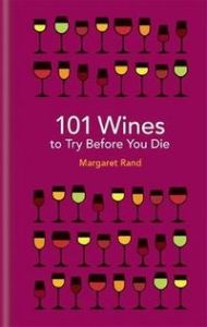 101 WINES TO TRY BEFORE YOU DIE - Margaret Rand