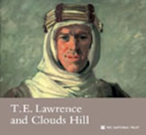 T E LAWRENCE AND CLOUDS HILL DORSET - Wilson Jeremy