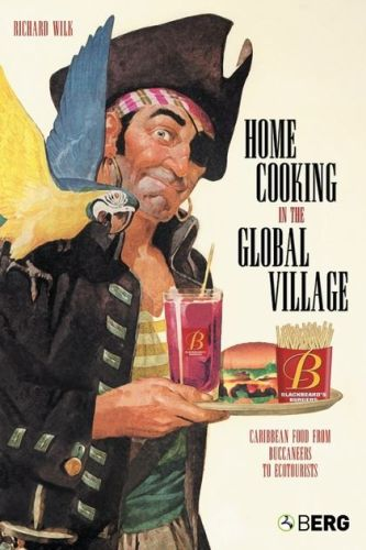 HOME COOKING IN THE GLOBAL VILLAGE - Wilk Richard