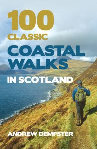 100 CLASSIC COASTAL WALKS IN SCOTLAND - Dempster Andrew