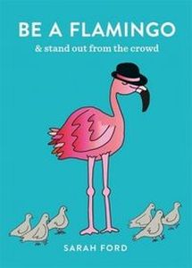 BE A FLAMINGO - Sarah Ford