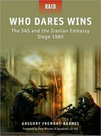 RAID 004 WHO DARES WINS. THE SAS AND THE IRANIAN EMBASSY SIEGE 1980 - Gregory Fremontbarnes Pete Winner