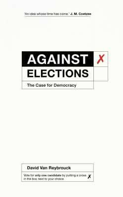 AGAINST ELECTIONS - David Van Reybrouck