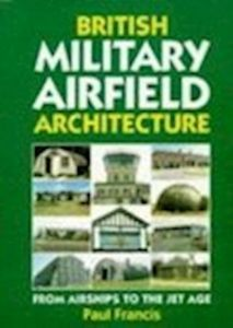 BRITISH MILITARY AIRFIELD ARCHITECTURE - Francis Paul