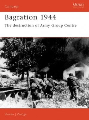 CAM 042 BAGRATION 1944 THE DESTRUCTION OF ARMY GROUP CENTRE - Steven J. Zaloga