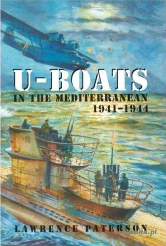 U-BOATS IN THE MEDITERRANEAN - Lawrence Paterson