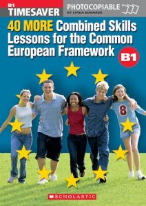 40 MORE COMBINED SKILLS LESSONS FOR THE COMMON EUROPEAN FRAMEWORK B1 WITH CD ROM