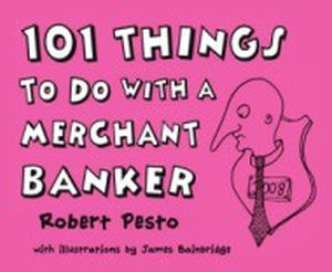101 THINGS TO DO WITH A MERCHANT BANKER - Pesto Robert