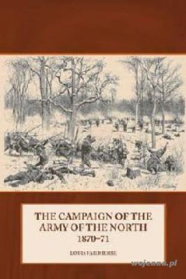 (HB) CAMPAIGN OF THE ARMY OF THE NORTH: 1870-71 - Louis Faidherbe