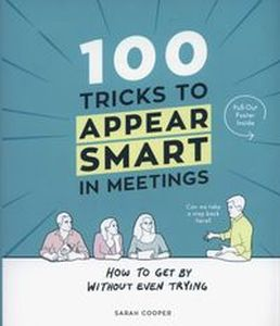 100 TRICKS TO APPEAR SMART IN MEETINGS - Sarah Cooper