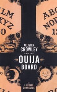 ALEISTER CROWLEY AND THE OUIJA BOARD - J Cornelius Edward