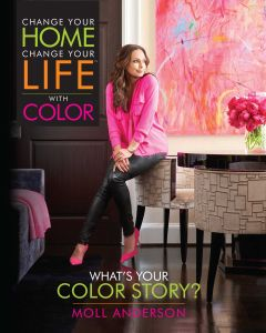 CHANGE YOUR HOME, CHANGE YOUR LIFE WITH COLOR - Anderson Moll