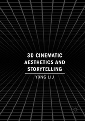 3D CINEMATIC AESTHETICS AND STORYTELLING -  Liu