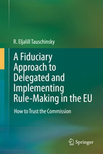 A FIDUCIARY APPROACH TO DELEGATED AND IMPLEMENTING RULE-MAKING IN THE EU -  Tauschinsky