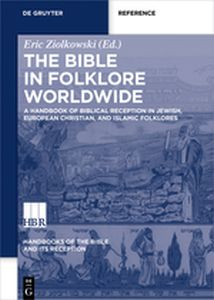 A HANDBOOK OF BIBLICAL RECEPTION IN JEWISH, EUROPEAN CHRISTIAN, AND ISLAMIC FOLK - Ziolkowski Eric
