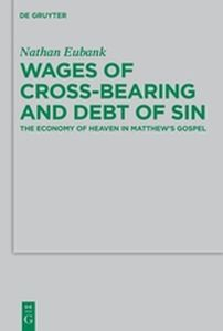 WAGES OF CROSS-BEARING AND DEBT OF SIN - Eubank Nathan