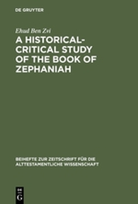 A HISTORICALCRITICAL STUDY OF THE BOOK OF ZEPHANIAH - Ben Zvi Ehud