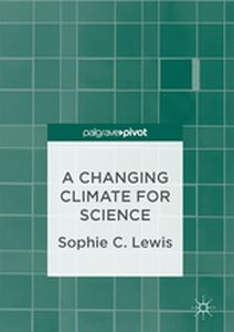 A CHANGING CLIMATE FOR SCIENCE -  Lewis