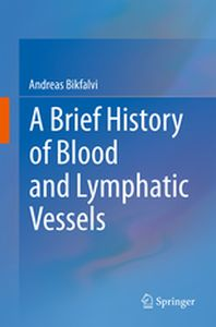 A BRIEF HISTORY OF BLOOD AND LYMPHATIC VESSELS -  Bikfalvi