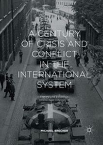 A CENTURY OF CRISIS AND CONFLICT IN THE INTERNATIONAL SYSTEM -  Brecher