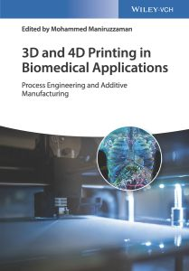 3D AND 4D PRINTING IN BIOMEDICAL APPLICATIONS - Maniruzzaman Mohammed