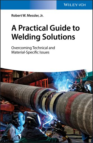 A PRACTICAL GUIDE TO WELDING SOLUTIONS - W. Messler Jr. Robert