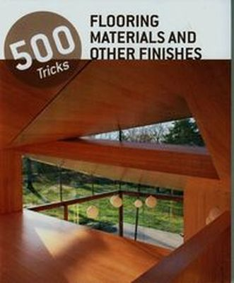 500 TRICKS FLOORING MATERIALS AND OTHER FINISHES
