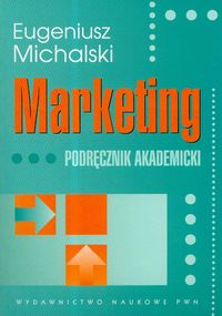 MARKETING PODRĘCZNIK AKADEMICKI - Eugeniusz Michalski