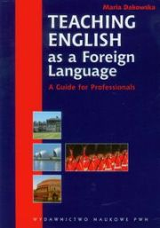 TEACHING ENGLISH AS A FOREIGN LANGUAGE - Maria Dakowska