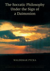THE SOCRATIC PHILOSOPHY UNDER THE SIGN OF A DAIMONION - Waldemar Pycka
