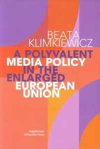 A POLYVALENT MEDIA POLICY IN THE ENLARGED EUROPEAN UNION - Beata Klimkiewicz