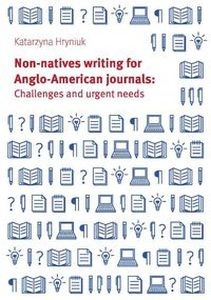 NON-NATIVES WRITING FOR ANGLO-AMERICAN JOURNALS: CHALLENGES AND URGENT NEEDS - Katarzyna Hryniuk