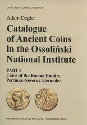 CATALOGUE OF ANCIENT COINS IN THE OSSOLIŃSKI NATIONAL INSTITUTE - Adam Degler
