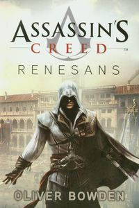 ASSASSIN'S CREED RENESANS - Oliver Bowden