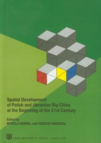 SPATIAL DEVELOPMENT OF POLISH AND UKRAINIAN BIG CITIES AT THE BEGINNING OF THE 21ST CENTURY - Tadeusz Marszał